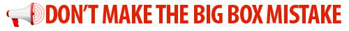 Don't make the big box mistake!